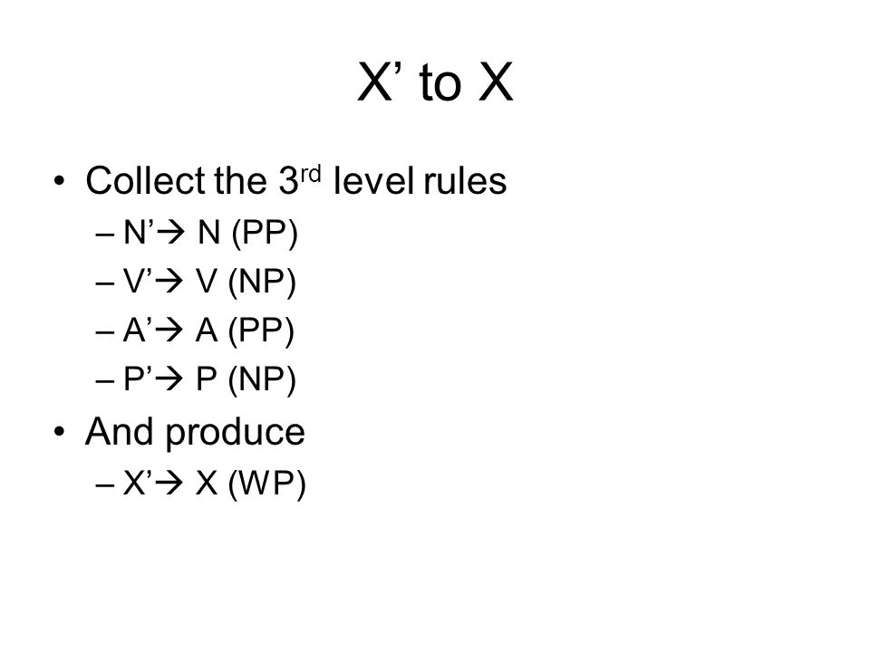 X to X Collect the 3 rd level rules –N N (PP) –V V (NP) –A A (PP) –P P (NP) And produce –X X (WP)