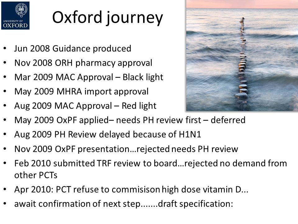 Oxford journey Jun 2008 Guidance produced Nov 2008 ORH pharmacy approval Mar 2009 MAC Approval – Black light May 2009 MHRA import approval Aug 2009 MA