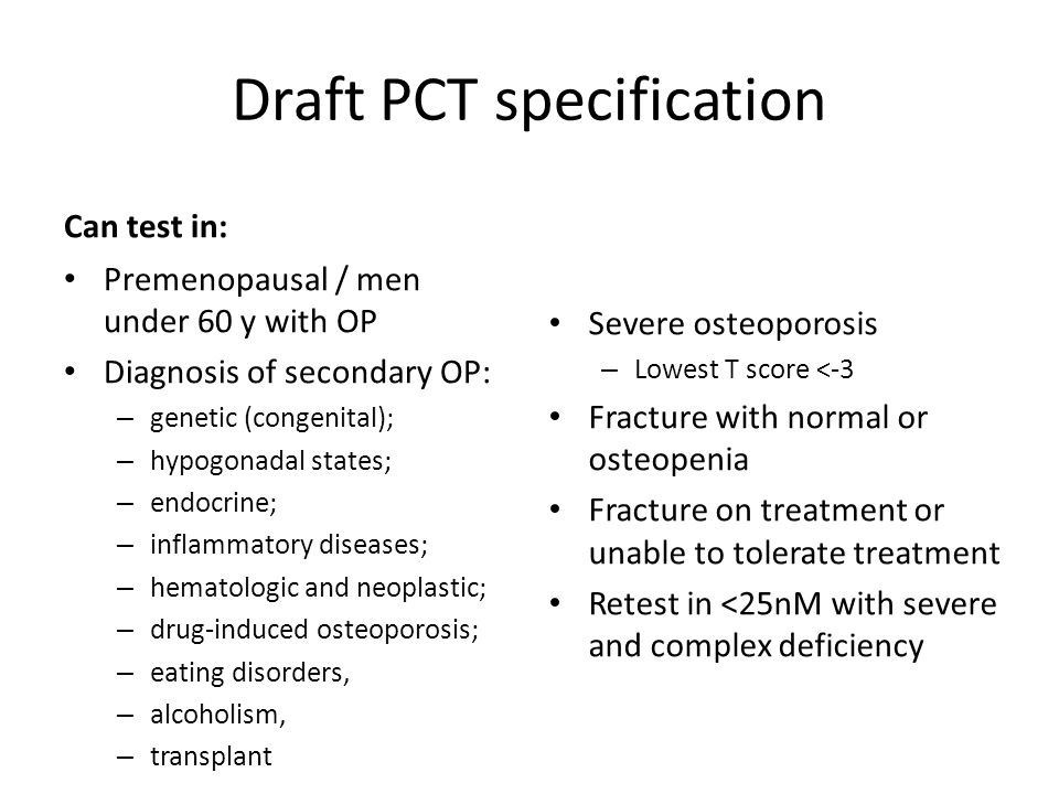 Draft PCT specification Can test in: Premenopausal / men under 60 y with OP Diagnosis of secondary OP: – genetic (congenital); – hypogonadal states; –