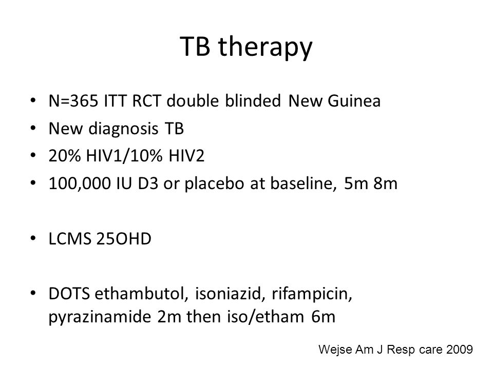 TB therapy N=365 ITT RCT double blinded New Guinea New diagnosis TB 20% HIV1/10% HIV2 100,000 IU D3 or placebo at baseline, 5m 8m LCMS 25OHD DOTS etha