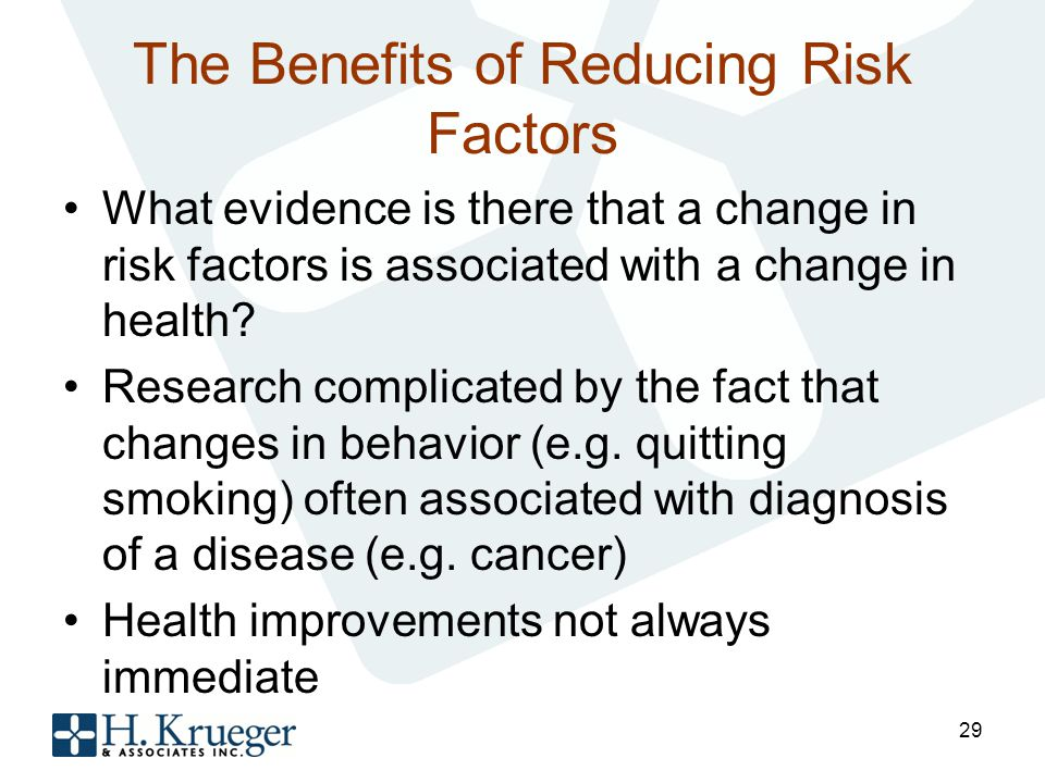 The Benefits of Reducing Risk Factors What evidence is there that a change in risk factors is associated with a change in health.