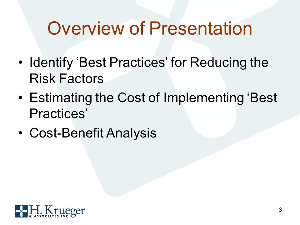 Overview of Presentation Identify Best Practices for Reducing the Risk Factors Estimating the Cost of Implementing Best Practices Cost-Benefit Analysis 3