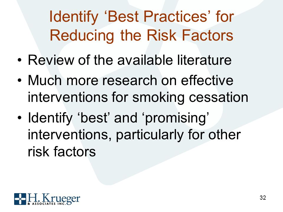 Identify Best Practices for Reducing the Risk Factors Review of the available literature Much more research on effective interventions for smoking cessation Identify best and promising interventions, particularly for other risk factors 32