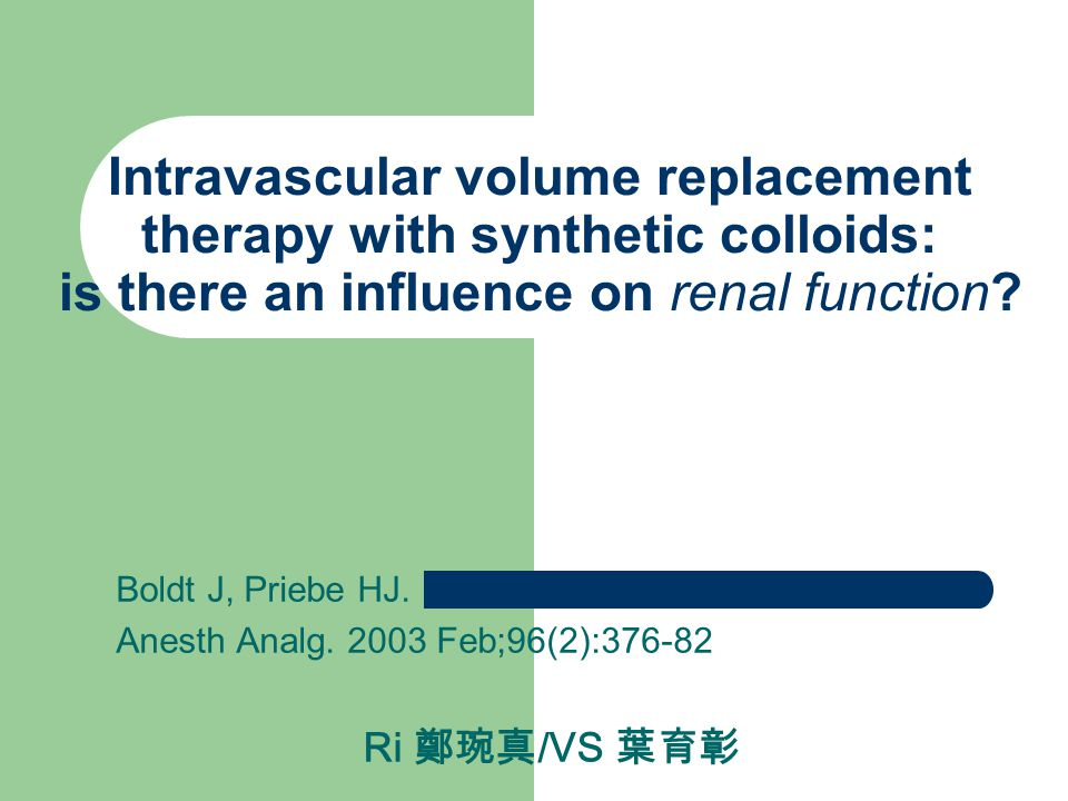 Intravascular volume replacement Crystalloids versus colloids Synthetic colloids: – renal insufficiency – coagulopathy