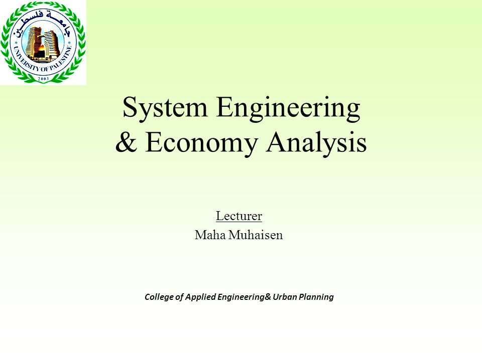 System Engineering & Economy Analysis Lecturer Maha Muhaisen College of Applied Engineering& Urban Planning