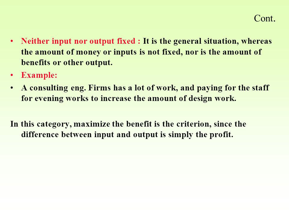 Neither input nor output fixed : It is the general situation, whereas the amount of money or inputs is not fixed, nor is the amount of benefits or oth
