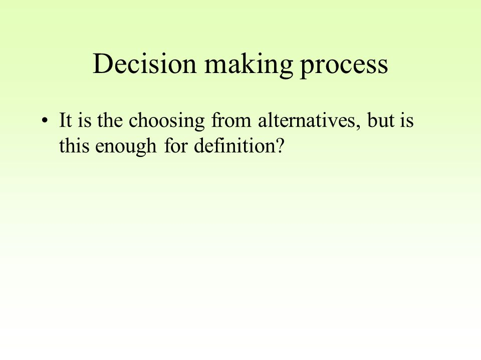 Decision making process It is the choosing from alternatives, but is this enough for definition?
