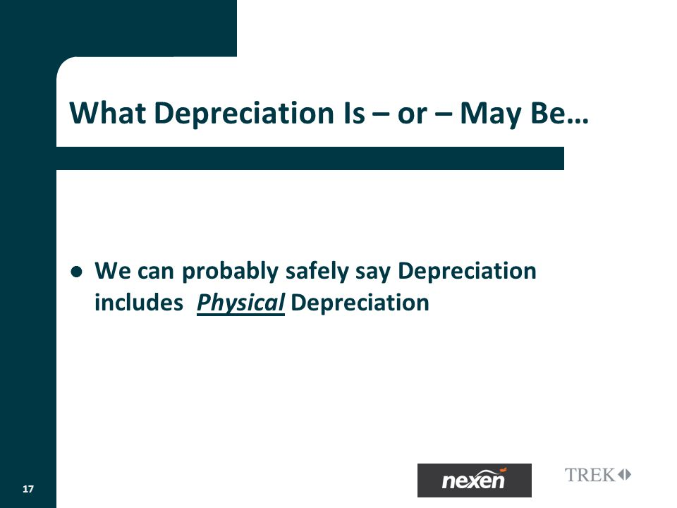 What Depreciation Is – or – May Be… We can probably safely say Depreciation includes Physical Depreciation 17