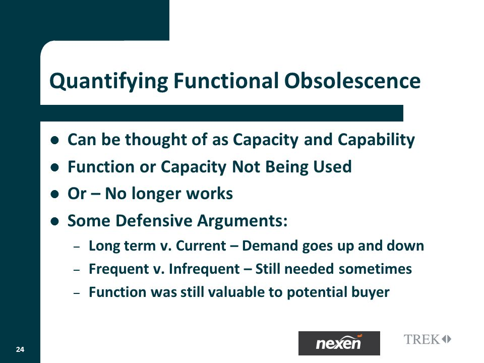 Quantifying Functional Obsolescence Can be thought of as Capacity and Capability Function or Capacity Not Being Used Or – No longer works Some Defensive Arguments: – Long term v.