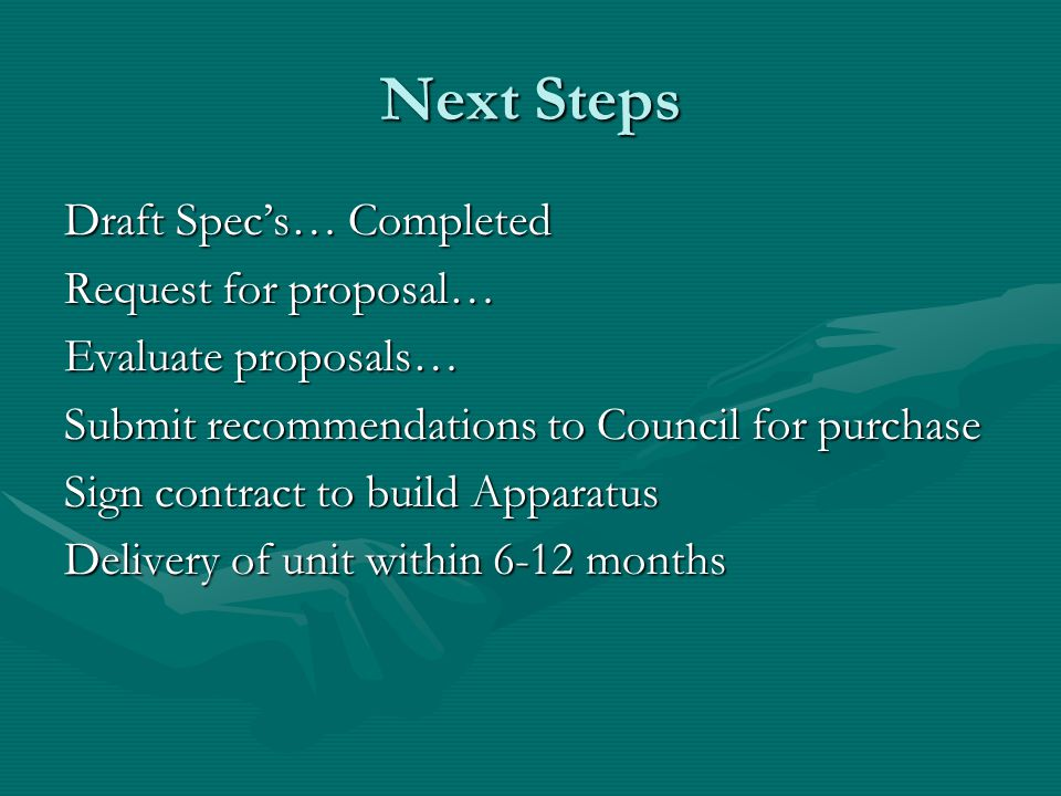 Next Steps Draft Specs… Completed Request for proposal… Evaluate proposals… Submit recommendations to Council for purchase Sign contract to build Appa