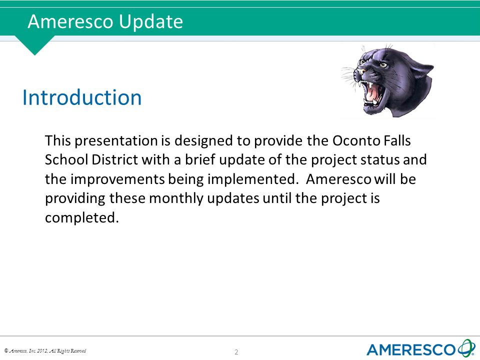 © Ameresco, Inc. 2012, All Rights Reserved Ameresco Update 2 Introduction This presentation is designed to provide the Oconto Falls School District wi