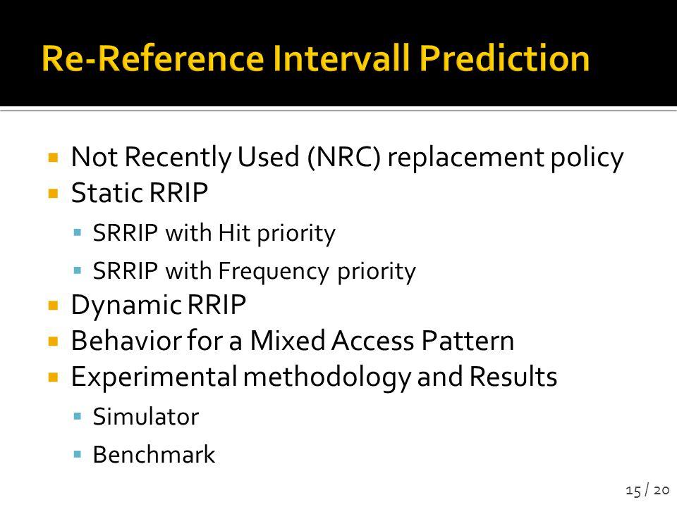 Not Recently Used (NRC) replacement policy Static RRIP SRRIP with Hit priority SRRIP with Frequency priority Dynamic RRIP Behavior for a Mixed Access