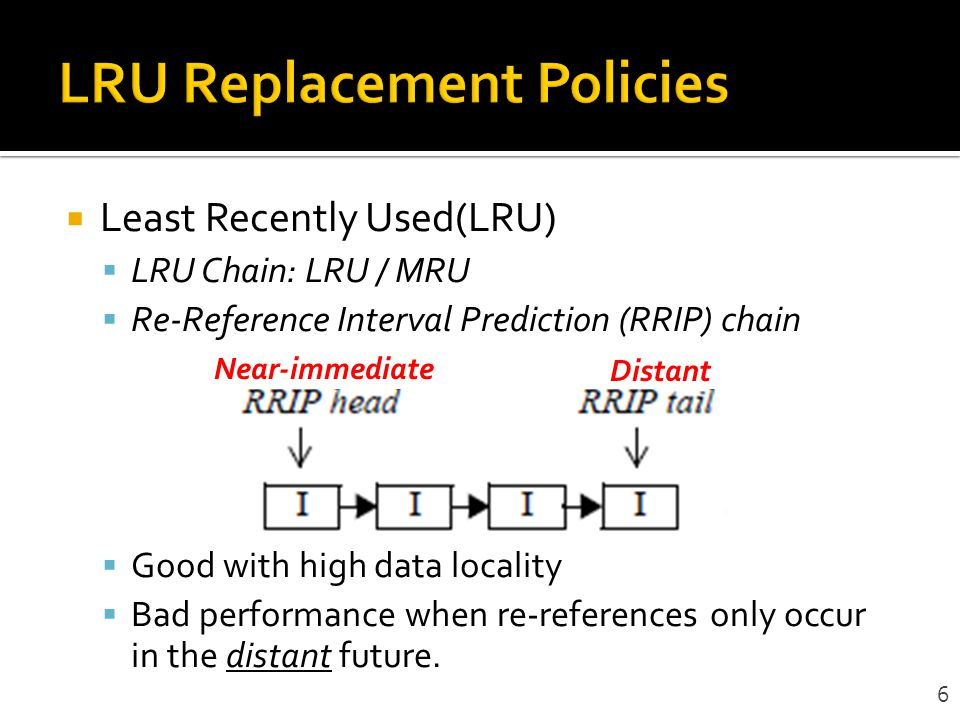 Improves LRU replacement by dynamically changing the re-reference prediction Both DIP and LRU are failed t0 make accurate predictions when mixed re-reference patterns occur Scan: a burst of references to data whose re- reference interval is in the distant future 7