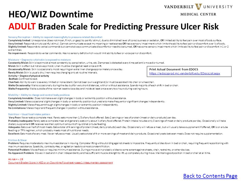 Back to Contents Page HEO/WIZ Downtime ADULT Braden Scale for Predicting Pressure Ulcer Risk Sensory Perception – Ability to respond meaningfully to p