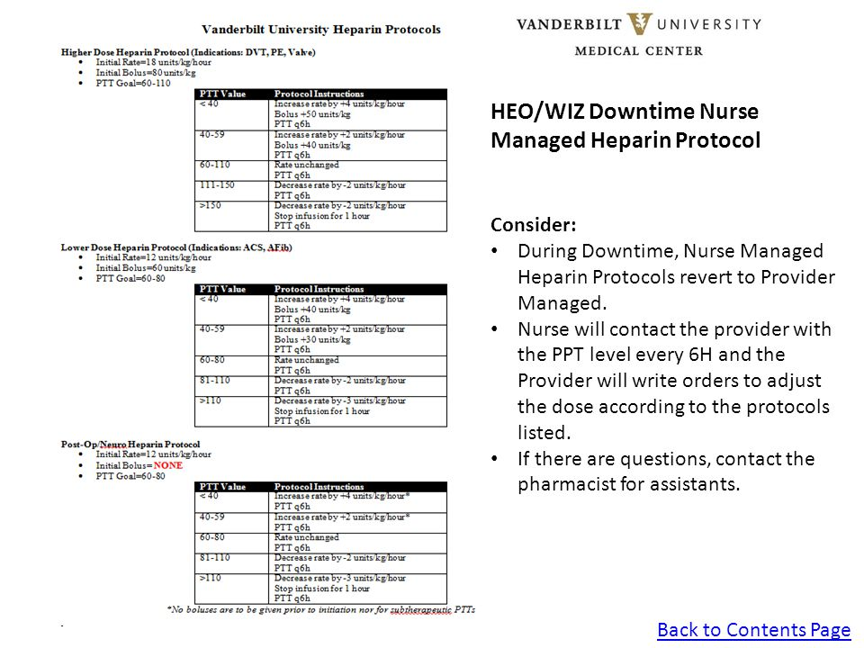 Back to Contents Page HEO/WIZ Downtime Nurse Managed Heparin Protocol Consider: During Downtime, Nurse Managed Heparin Protocols revert to Provider Managed.