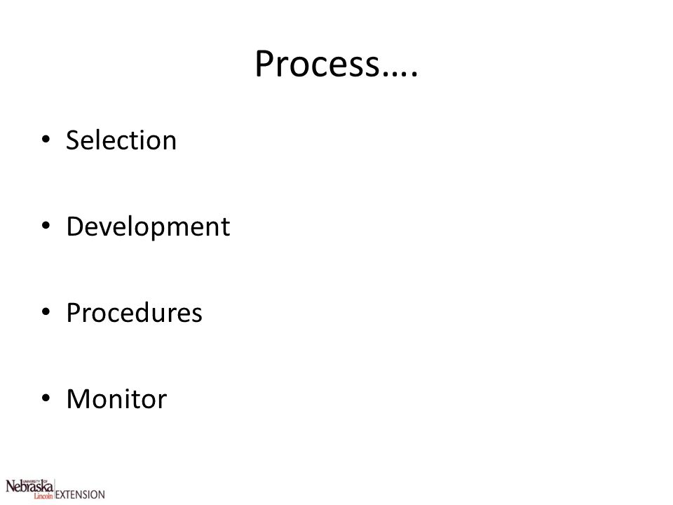 Process…. Selection Development Procedures Monitor