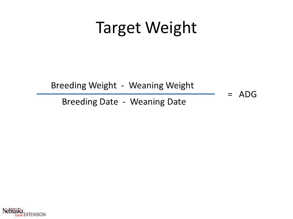 Target Weight Breeding Weight - Weaning Weight Breeding Date - Weaning Date = ADG
