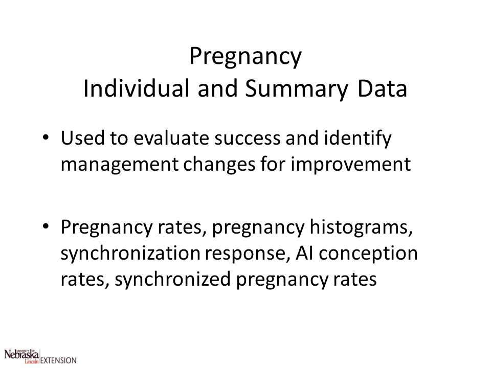 Pregnancy Individual and Summary Data Used to evaluate success and identify management changes for improvement Pregnancy rates, pregnancy histograms,
