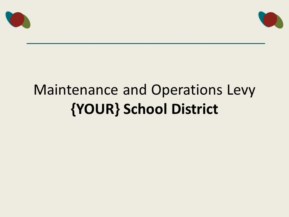 Maintenance and Operations Levy {YOUR} School District