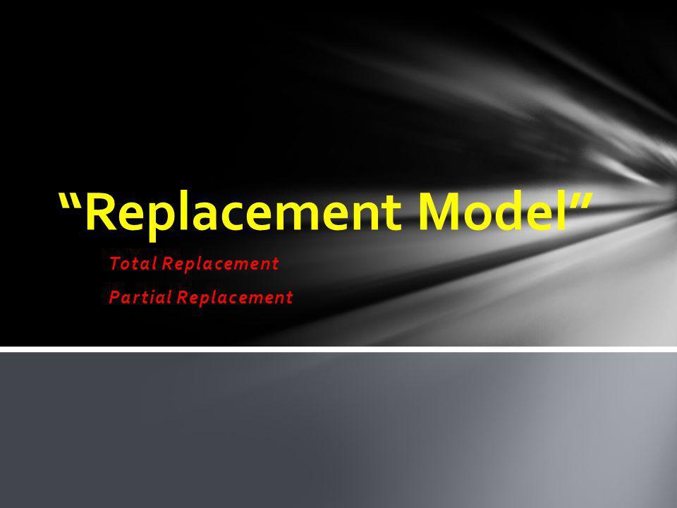 Total Replacement Partial Replacement Replacement Model