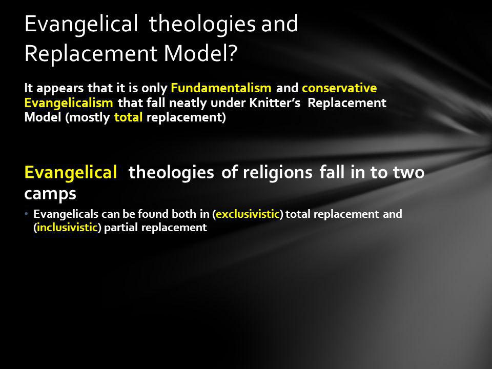 It appears that it is only Fundamentalism and conservative Evangelicalism that fall neatly under Knitters Replacement Model (mostly total replacement)