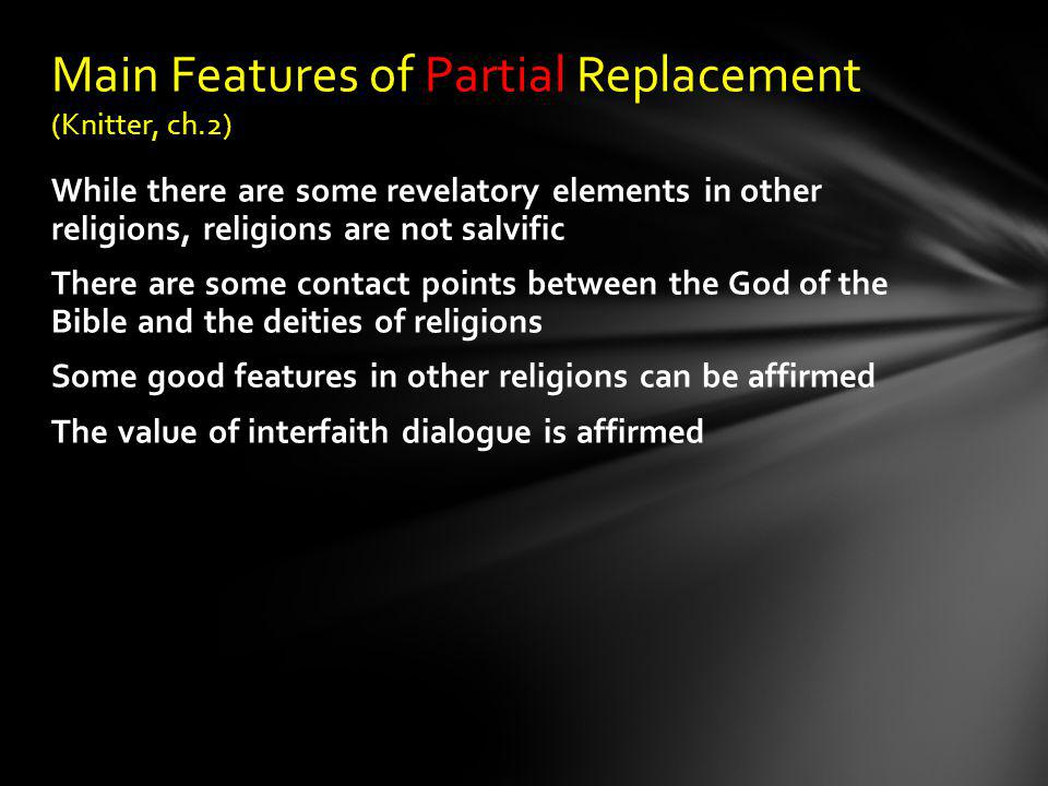 While there are some revelatory elements in other religions, religions are not salvific There are some contact points between the God of the Bible and