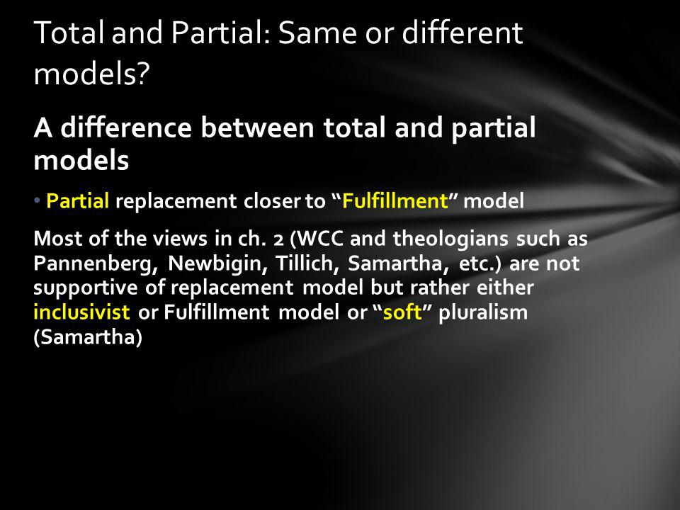 A difference between total and partial models Partial replacement closer to Fulfillment model Most of the views in ch. 2 (WCC and theologians such as