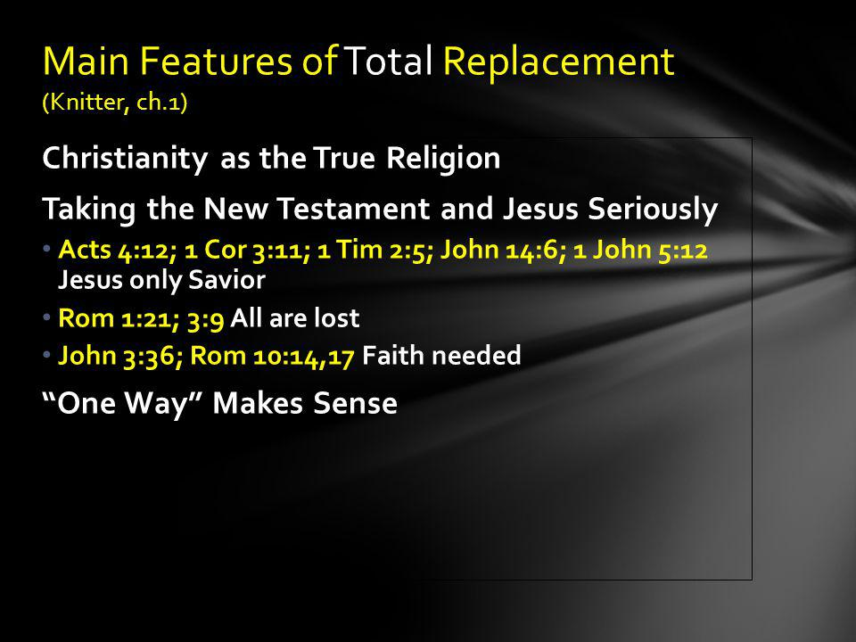 Christianity as the True Religion Taking the New Testament and Jesus Seriously Acts 4:12; 1 Cor 3:11; 1 Tim 2:5; John 14:6; 1 John 5:12 Jesus only Sav