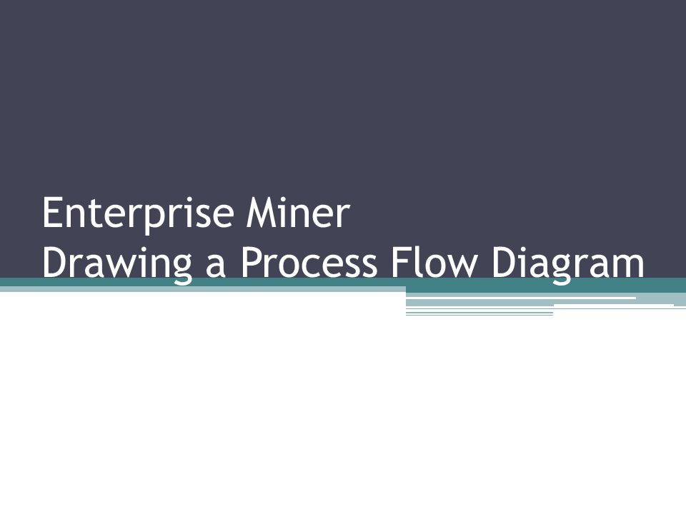 Enterprise Miner Drawing a Process Flow Diagram