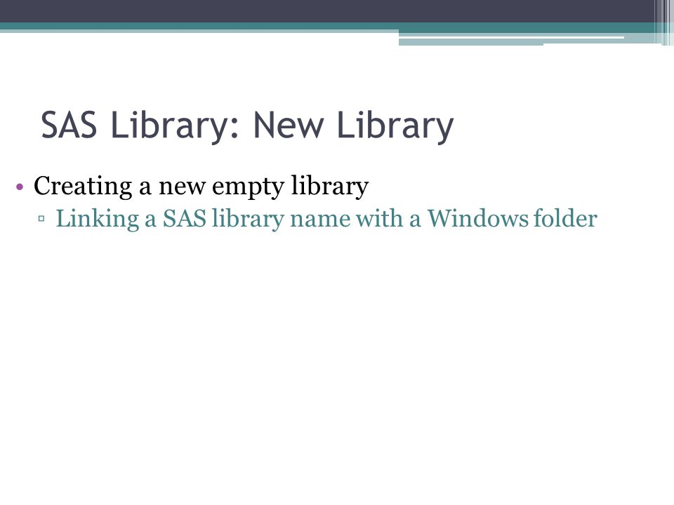 SAS Library: New Library Creating a new empty library Linking a SAS library name with a Windows folder
