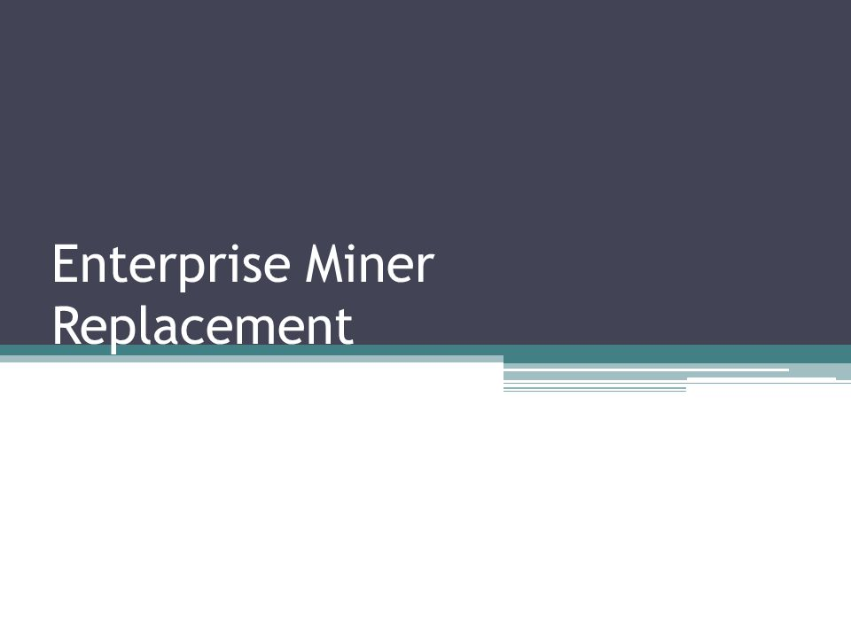Enterprise Miner Replacement