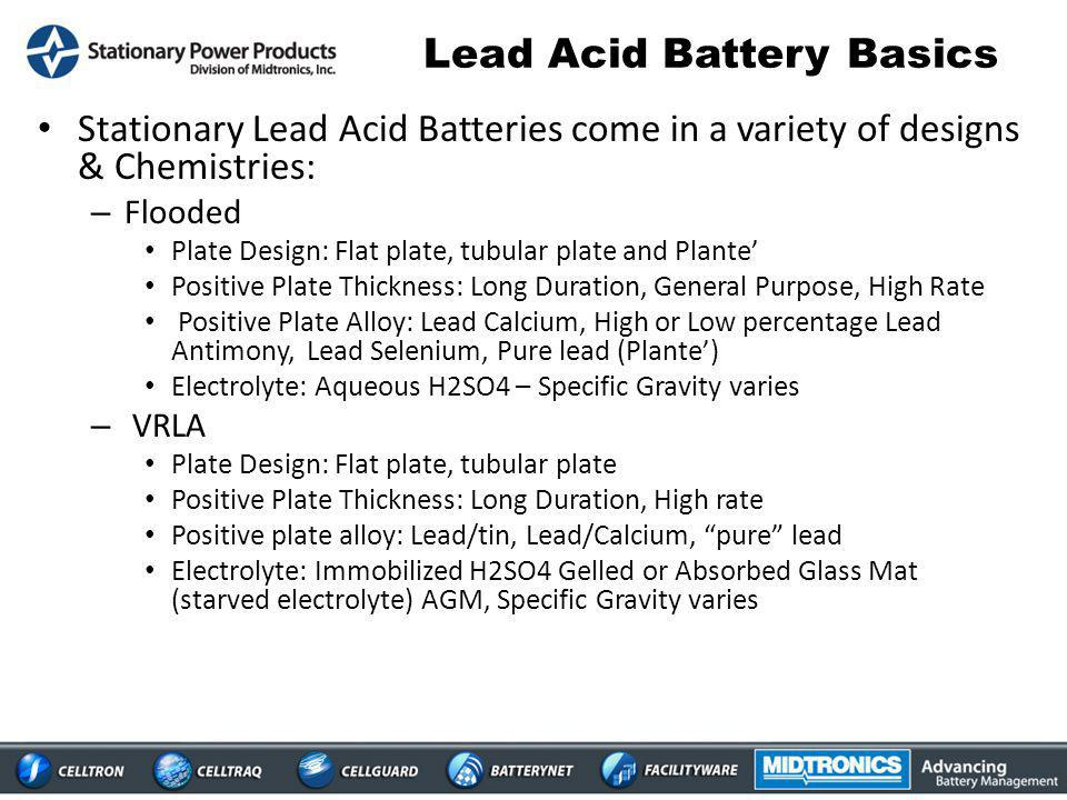 Lead Acid Battery Basics Lead Acid Batteries are Electro-chemical devices As such, they are designed to fail over time Life expectancy is primarily a