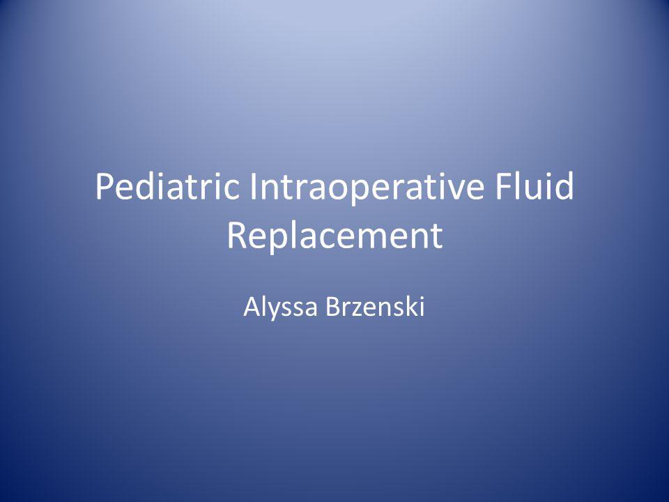 Pediatric Intraoperative Fluid Replacement Alyssa Brzenski