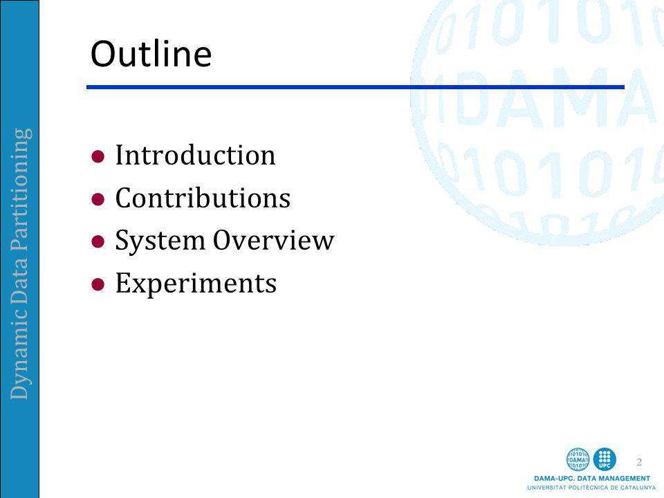 Dynamic Data Partitioning Outline Introduction Contributions System Overview Experiments 3