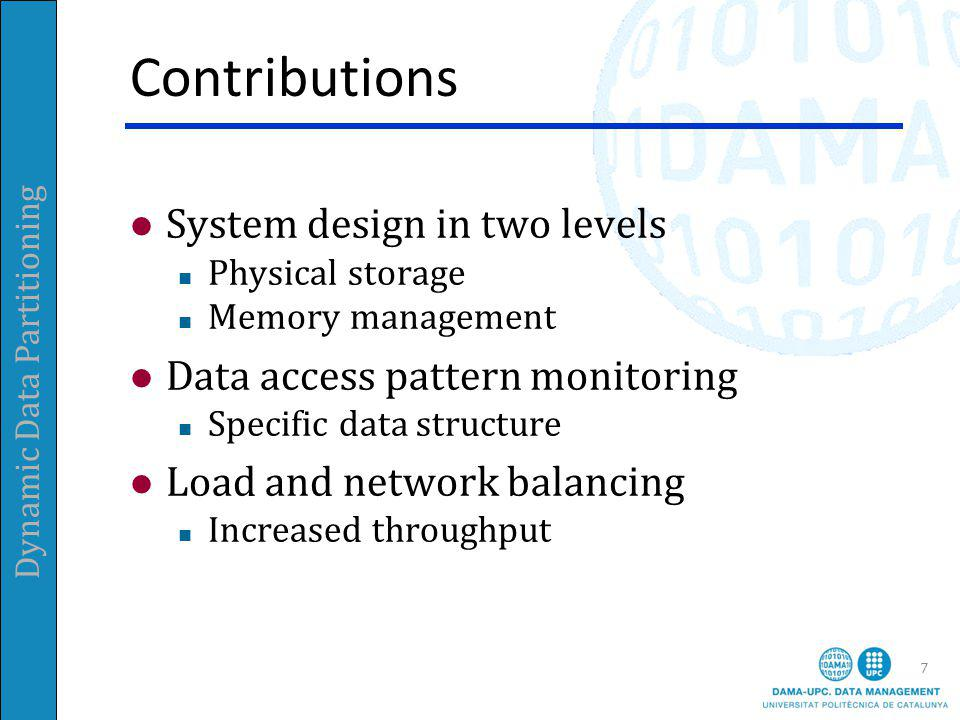 Dynamic Data Partitioning Contributions System design in two levels Physical storage Memory management Data access pattern monitoring Specific data structure Load and network balancing Increased throughput 7