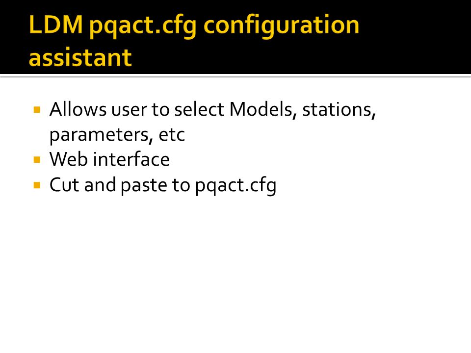 Allows user to select Models, stations, parameters, etc Web interface Cut and paste to pqact.cfg
