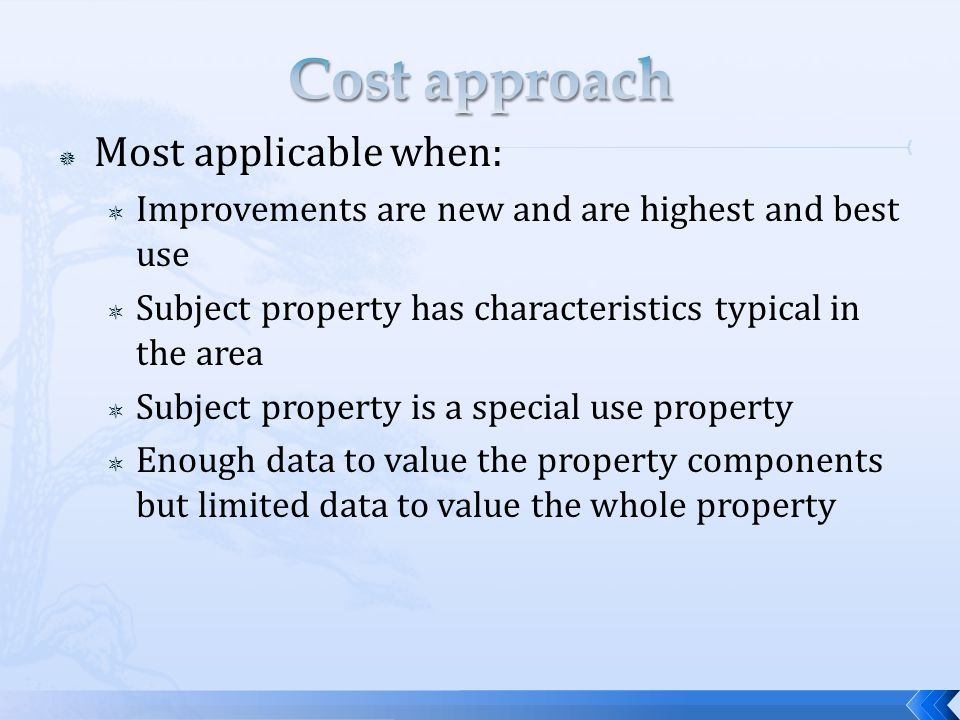 Most applicable when: Improvements are new and are highest and best use Subject property has characteristics typical in the area Subject property is a special use property Enough data to value the property components but limited data to value the whole property