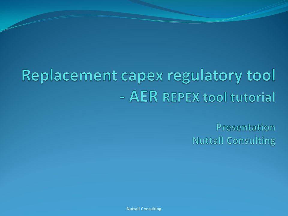 Purpose overview of the form and use of the AERs repex tool Not Detailed reference material on the underlying spreadsheets Defence of the tools regulatory role and suitability Nuttall Consulting