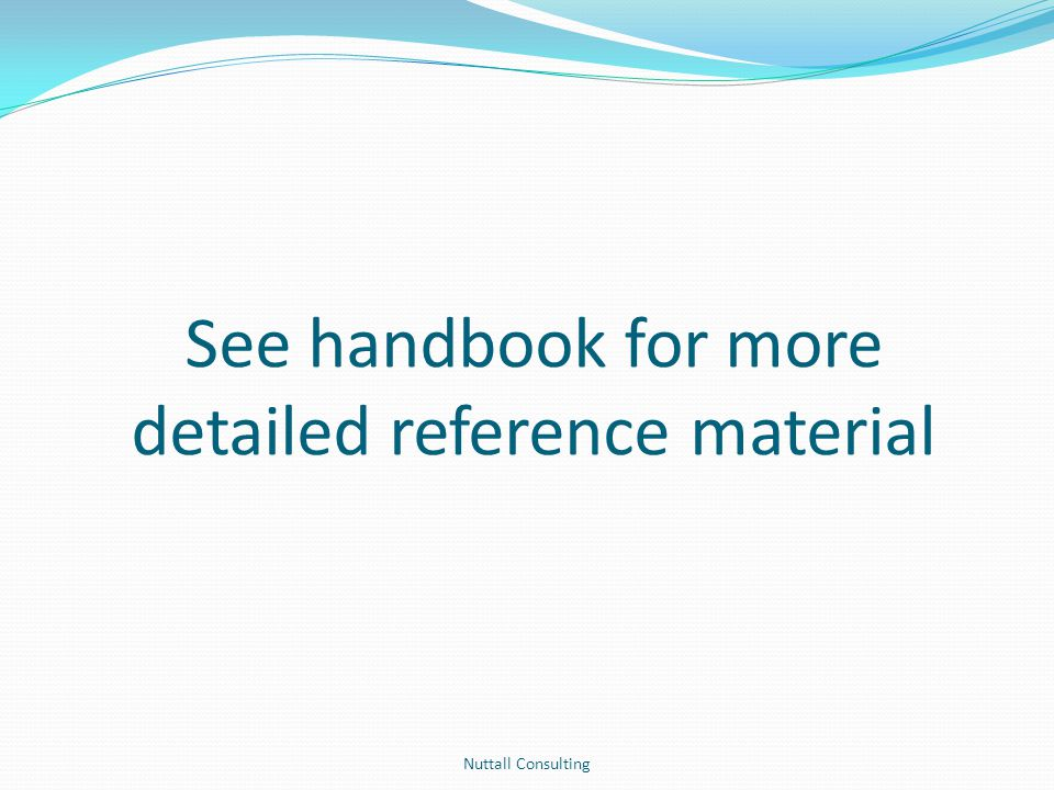 See handbook for more detailed reference material Nuttall Consulting