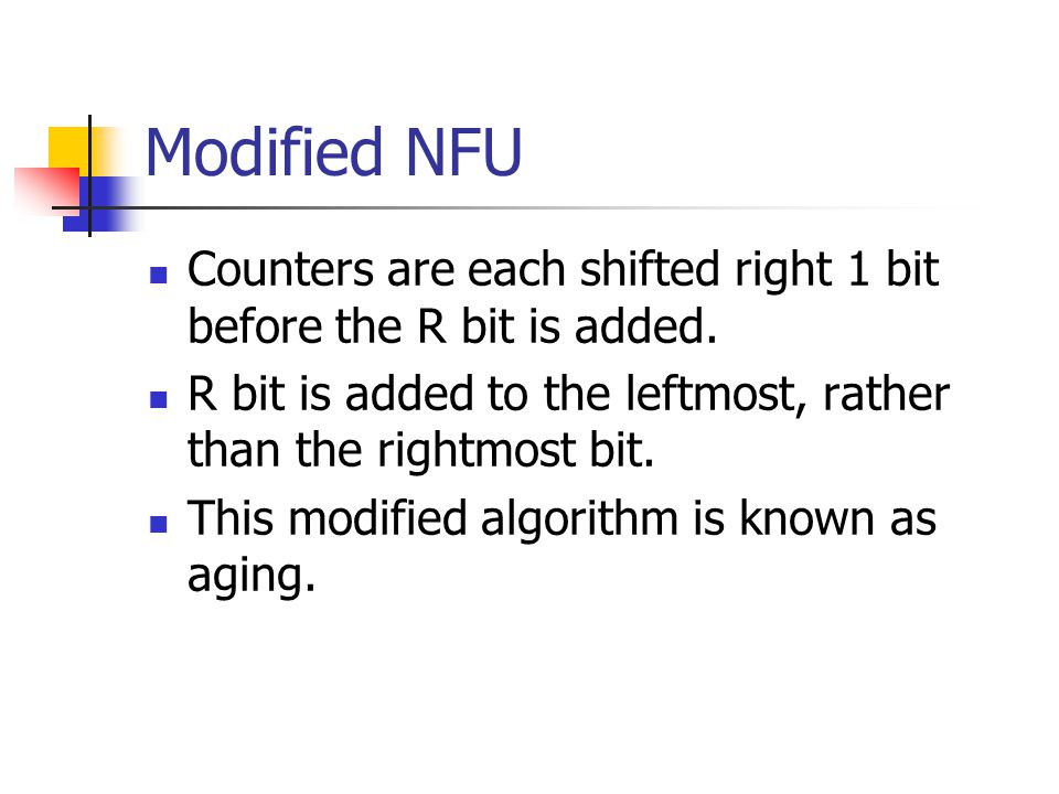 Modified NFU Counters are each shifted right 1 bit before the R bit is added. R bit is added to the leftmost, rather than the rightmost bit. This modi