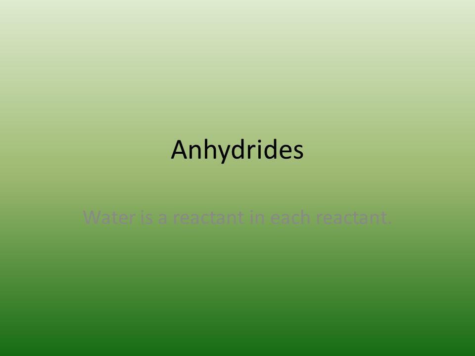 Anhydrides Water is a reactant in each reactant.