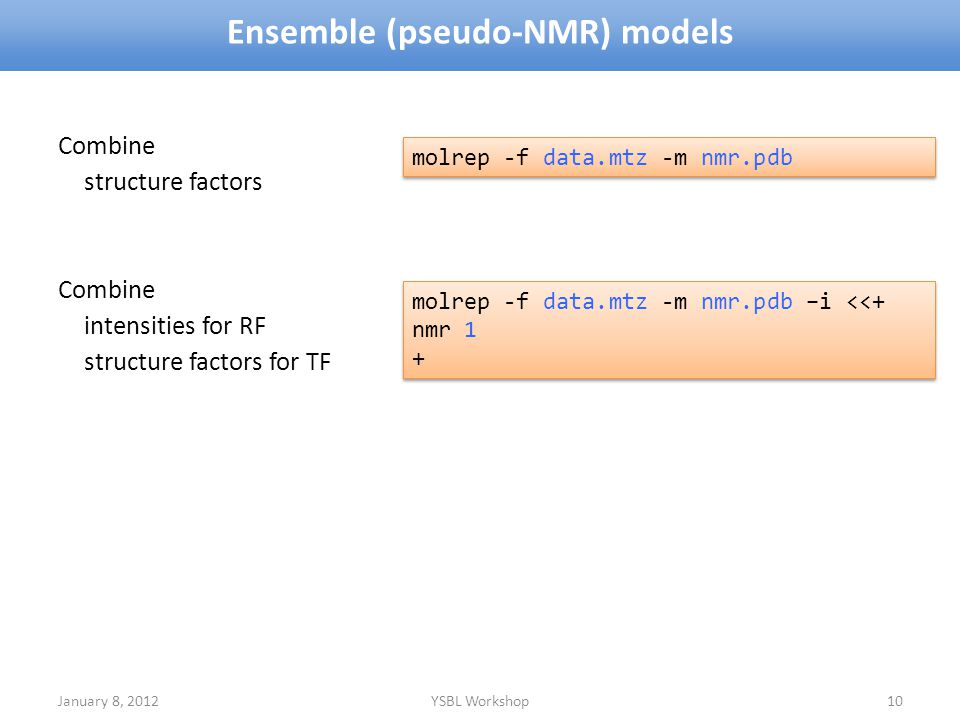 Ensemble (pseudo-NMR) models January 8, 2012YSBL Workshop10 Combine structure factors Combine intensities for RF structure factors for TF molrep -f da