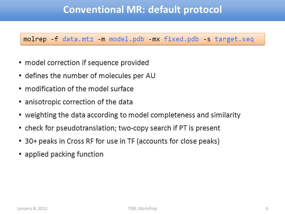 Conventional MR: default protocol January 8, 2012YSBL Workshop6 model correction if sequence provided defines the number of molecules per AU modificat