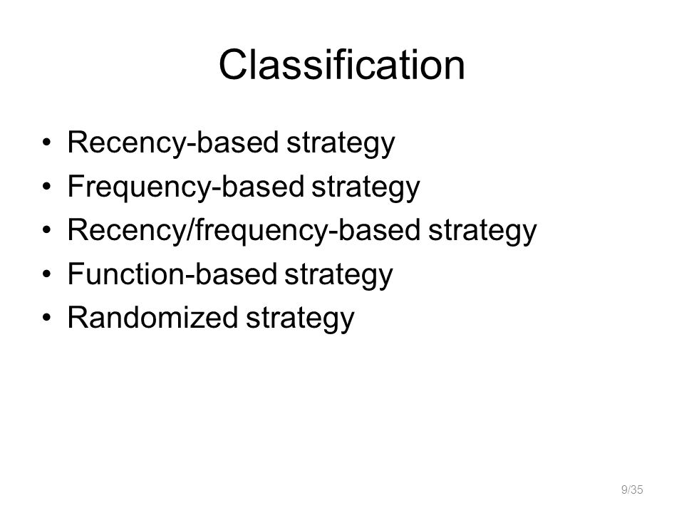 Classification Recency-based strategy Frequency-based strategy Recency/frequency-based strategy Function-based strategy Randomized strategy 9/35