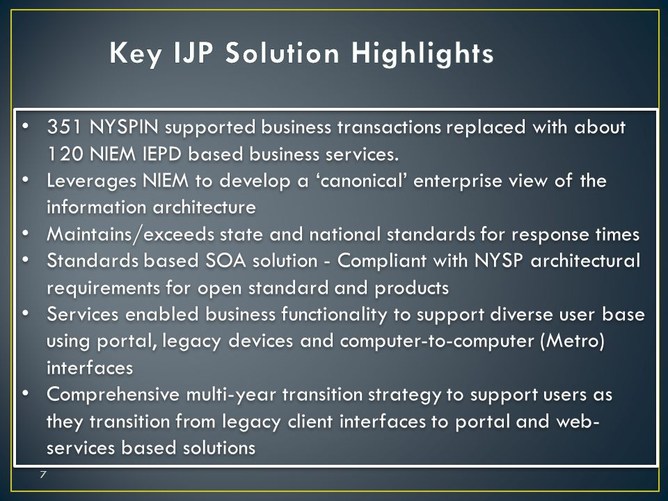 7 351 NYSPIN supported business transactions replaced with about 120 NIEM IEPD based business services. Leverages NIEM to develop a canonical enterpri