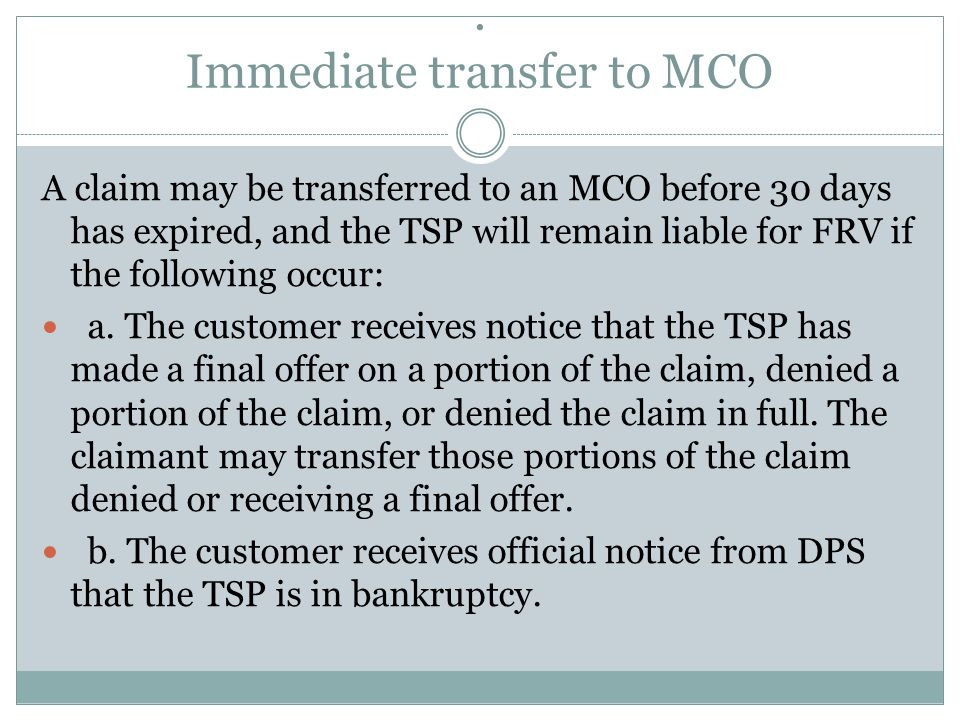 Immediate transfer to MCO A claim may be transferred to an MCO before 30 days has expired, and the TSP will remain liable for FRV if the following occur: a.