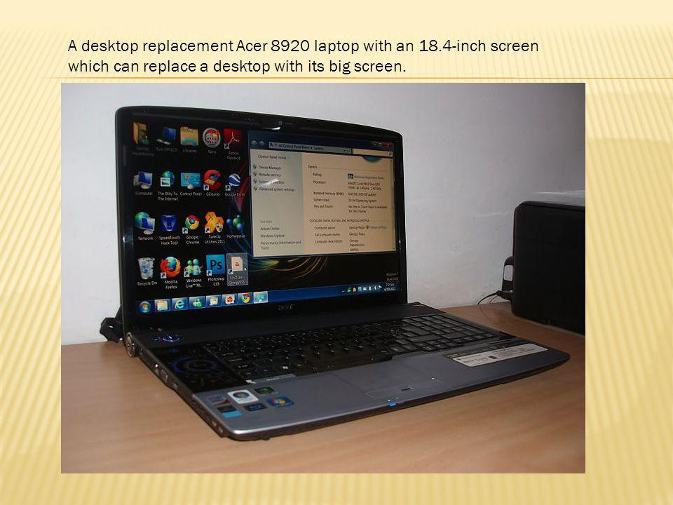 A desktop replacement Acer 8920 laptop with an 18.4-inch screen which can replace a desktop with its big screen.