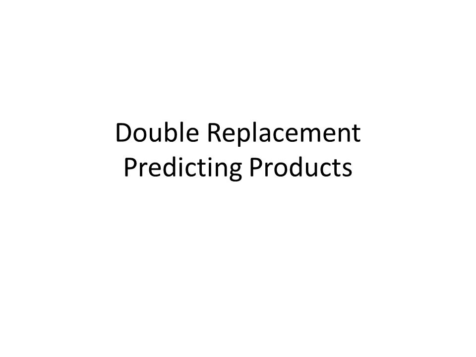 Double Replacement Predicting Products