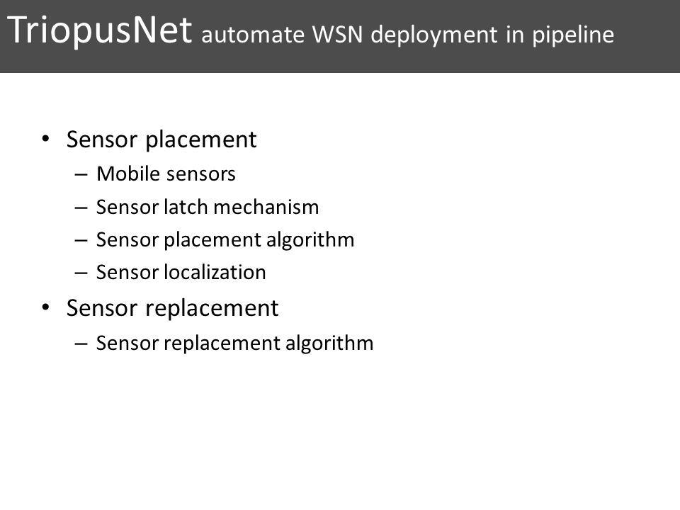 Sensor placement – Mobile sensors – Sensor latch mechanism – Sensor placement algorithm – Sensor localization Sensor replacement – Sensor replacement algorithm TriopusNet automate WSN deployment in pipeline