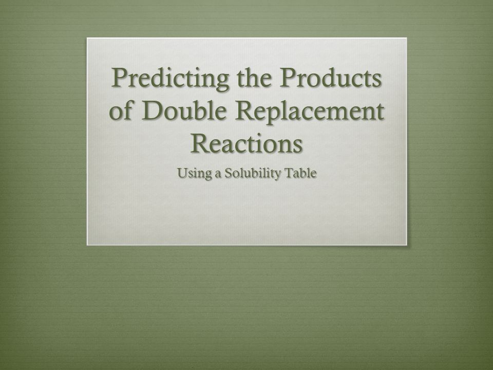 Predicting the Products of Double Replacement Reactions Using a Solubility Table